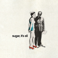 Sugar, It's Eli | Strangers, Drifters and Quitters - EP