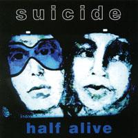 SUICIDE: Half Alive