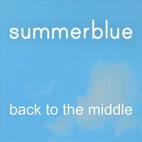 Summerblue | Back to the Middle