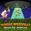 Sunday Speedtrap: White Noise for the Aliens
