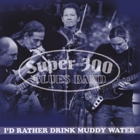 Super 300 Blues Band | I'd Rather Drink Muddy Water