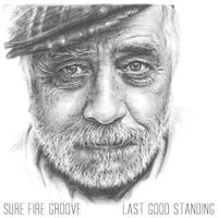Sure Fire Groove: Last Good Standing