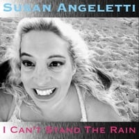 Susan Angeletti | I Can't Stand the Rain