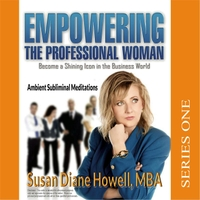 Susan Diane Howell. MBA | Empowering the Professional Woman - Ambient Subliminal Meditations Series One