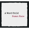 Susan Kane: A Word Child