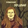 Susan Kane: So Long