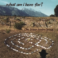 The Susan Krebs Group | What Am I Here For?