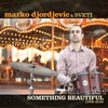 Marko Djordjevic: Something Beautiful (1709-2110)