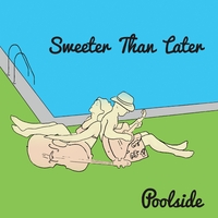 Sweeter Than Later | Poolside