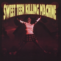Sweet Teen Killing Machine | Sweet Teen Killing Machine