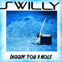 Swilly | Diggin' You a Hole