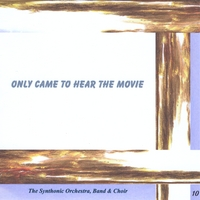 The Synthonic Orchestra, Band & Choir | Only Came to Hear the Movie