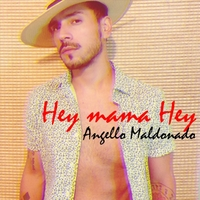 Angello Maldonado | Hey Mama Hey