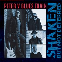 Peter V Blues Train | Shaken but Not Deterred