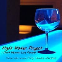 Night Water Project | I Don't Wanna Live Forever