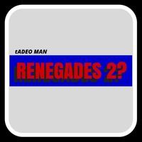 Tadeo Man | Renegades 2?