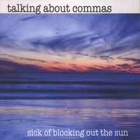 TALKING ABOUT COMMAS: Sick Of Blocking Out The Sun