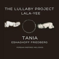 Tania Eshaghoff Friedberg | Lullaby Project Lala-Yee: Persian Inspired Melodies