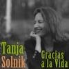 Tanja Solnik: Gracias A La Vida
