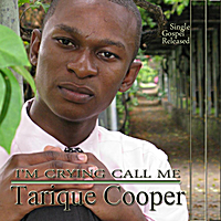 TariQue Cooper | I'm Crying Call Me