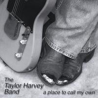 The Taylor Harvey Band | A Place To Call My Own
