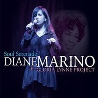Diane Marino | Soul Serenade: The Gloria Lynne Project