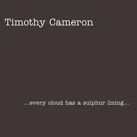 Timothy Cameron | ...Every Cloud Has A Sulphur Lining...