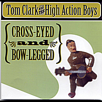 Tom Clark and the High Action Boys | Cross-Eyed and Bow-Legged