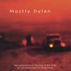 MOSTLY DYLAN: Mostly Dylan: New Perspectives On The Songs Of Bob Dylan By Tom Corwin And Tim Hockenberry
