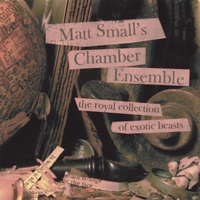"Matt Small | Matt Small's Chamber Ensemble, ""The Royal Collection of Exotic Beasts"""