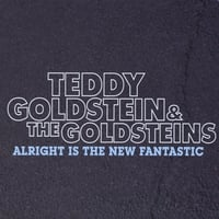Teddy Goldstein and The Goldsteins | Alright Is The New Fantastic