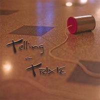 TELLING ON TRIXIE: Telling on Trixie