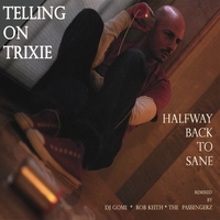 TELLING ON TRIXIE: Halfway Back to Sane Maxi-Single