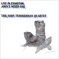 Live in Evanston - John's Mixed Bag by The John Temmerman Quartet Reviews