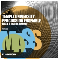 Temple University Percussion Ensemble, Phillip R. O'Banion & John Mackey | Mass