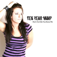 Ten Year Vamp | Don't Act Like You Know Me