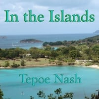 Tepoe Nash | In the Islands