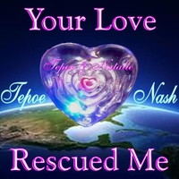 Tepoe Nash | Your Love Rescued Me