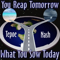 Tepoe Nash | You Reap Tomorrow What You Sow Today