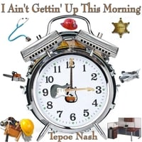 Tepoe Nash | I Ain't Gettin' up This Morning