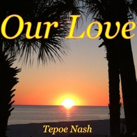 Tepoe Nash | Our Love