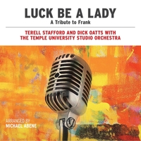 Temple University Studio Orchestra, Terell Stafford & Dick Oatts | Luck Be a Lady: A Tribute to Frank