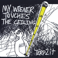 Terp2it | My Wiener Touches the Ceiling