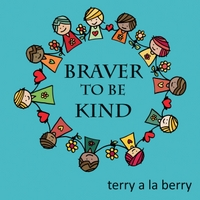 Terry a La Berry | Braver to Be Kind