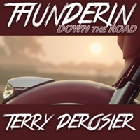 Terry Derosier | Thunderin' Down the Road