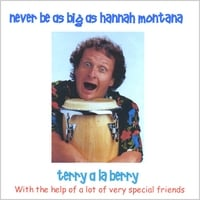 Terry a La Berry | Never Be As Big As Hannah Montana