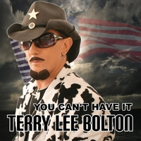 Terry Lee Bolton: You Can't Have It
