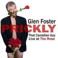 That Canadian Guy Glen Foster: Prickly: Live At the Rose