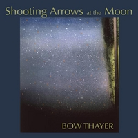 Bow Thayer | Shooting Arrows at the Moon
