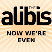 The Alibis | Now We're Even